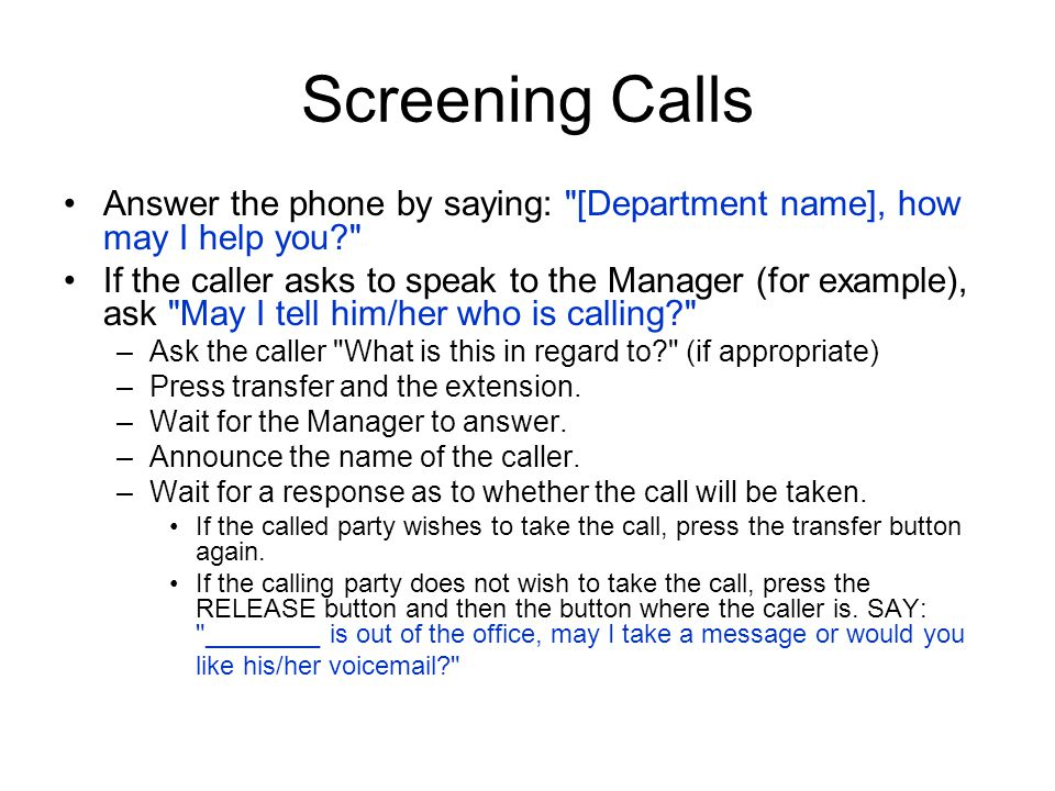 Screening Calls Answer the phone by saying: [Department name], how may I help you